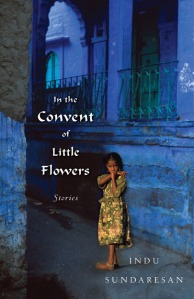 In the Convent of Little Flowers by Indu Sundaresan