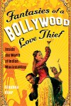 Fantasies of a Bollywood Love Thief