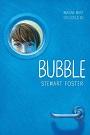 Bubble by Stewart Foster