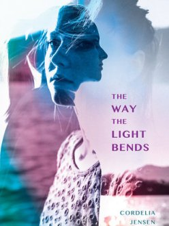 The Way Light Bends by Cordelia Jensen