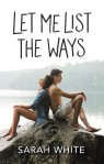 Let Me List the Ways by Sarah WHite