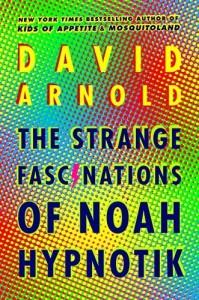 The Strange Fascinations of Noah Hypnotik by David Arnold