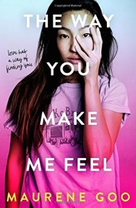 The Way You Make Me Feel by Maurene Goo