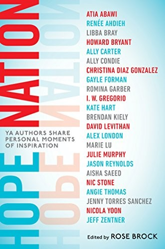 Hope Nation: YA Authors Share Personal Moments of Inspiration. Brock, Rose (editor).