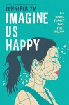 Imagine Us Happy by Jennifer Yu