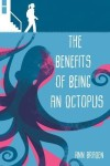 The Benefits of Being an Octopus by Ann Braden
