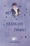 The Art of Breaking Things by Laura Sibson