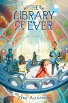 The Library of Ever by Zeno Alexander