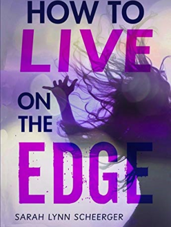 How to Live on the Edge by Sarah Lynn Scheerger