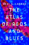 The Atlas of Reds and Blues by Devi S. Laskar