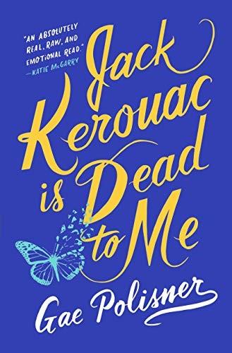 Jack Kerouac Is Dead to Me by Gae Polisner