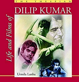 Life and Films of Dilip Kumar by Urmila Lanba