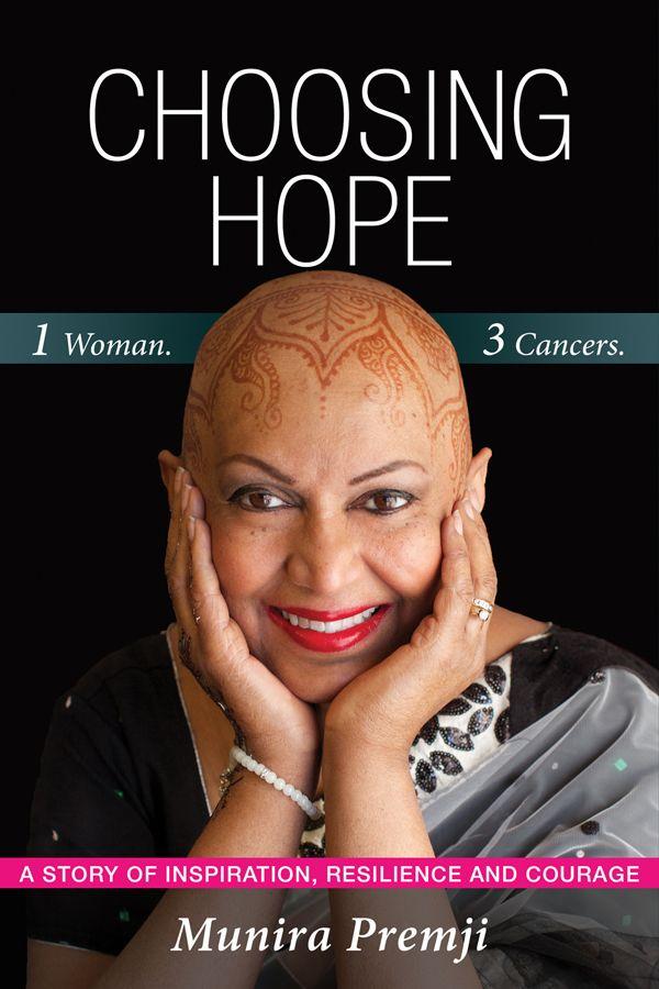 Choosing Hope: 1 Woman. 3 Cancers. by Munira Premji